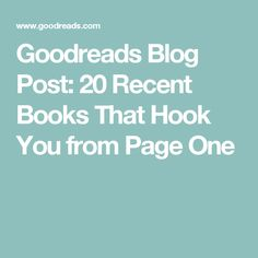 Goodreads Blog Post: 20 Recent Books That Hook You from Page One