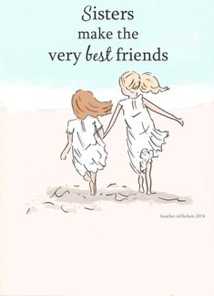 Sisters make the very best friends - Rose Hill Designs: Heather Stillufsen ♥ ℳ ♥ Rose Hill Designs, My Best Friend, Best Friends, Sister Friends, Sister Poems, Big Sister Quotes, Daughter Quotes, Friend Quotes, Father Daughter