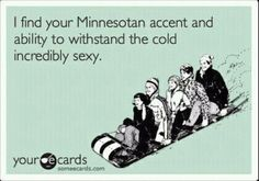 Change Minnesotan to New England and you've got it :) (Yes, New Englanders, there is such a thing as an N.E. accent :)