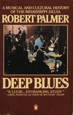 """""""Deep Blues: A Musical and Cultural History of the Mississippi Delta"""" by Robert Palmer (a favorite history book)"""