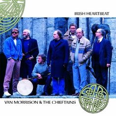 Irish Heartbeat by van Morrison and The Chieftans