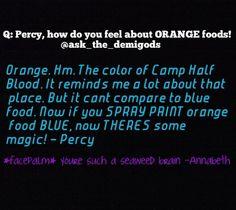 I agree with Annabeth bit hey we all love seaweed brain.