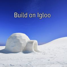 Bucket list: visit the snow to build an igloo!