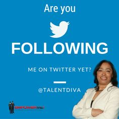 Are you following me on Twitter? Well you should be. http://www.twitter.com/talentdiva