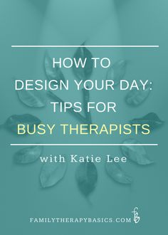 How to Design Your Day: Tips for Busy Therapists, with Katie Lee
