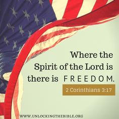 Where the Spirit of the Lord is there is freedom (2 Corinthians 3:17). Happy Fourth of July!