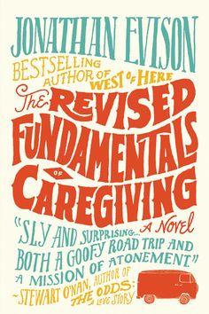 The Revised Fundamentals of Caregiving  Jonathan Evison  November 3, 2012