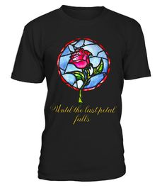 # UNTIL THE LAST PETAL FALLS .  Please Share For Your Friends! Tag: beauty and, the beast, rose, enchanted rose, love movie, cartoon gifts, romantic, awesome shirt, nice shirt, best gifts