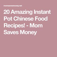 20 Amazing Instant Pot Chinese Food Recipes! - Mom Saves Money