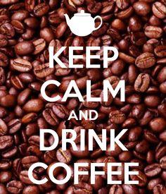 KEEP CALM AND DRINK COFFEE .