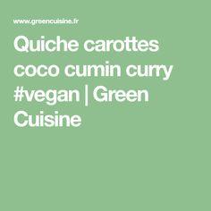 Quiche carottes coco cumin curry #vegan | Green Cuisine
