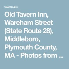 Old Tavern Inn, Wareham Street (State Route 28), Middleboro, Plymouth County, MA - Photos from Survey HABS MA-2-40 | Library of Congress