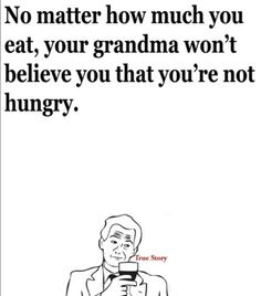 """my grandma (who's 93 & a rock star) always says, """"you must eat! we need a clear day tomorrow."""" love her :)"""