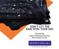 With Monte Carlo's Water Repellent Denim, WET IS DRY. Denim available at Stores