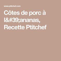 Côtes de porc à l'ananas, Recette Ptitchef