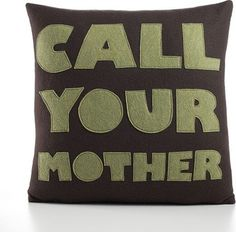 what to expect to receive from your neglected parent this Xmas! 'Call Your Mother' Decorative Pillow