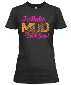 http://www.babygirltshirts.com/collections/tshirts-ladies-styling/products/i-make-mud-look-good-ladies-styling