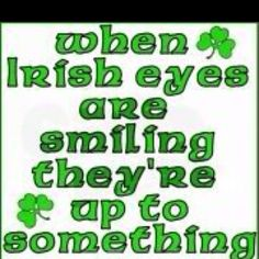 irish eyes - I can only imagine !!!!  But I know the truth and so will,everyone - karma!!!!