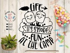 S'mores svg Life it's s'more fun at the camp Cut File in SVG, DXF, PNG.