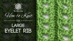 How to Knit the Large Eyelet Rib Stitch/ This stitch adds a feminine touch to the traditional rib stitch. The large eyelet rib stitch would be great for shawls, blankets and anywhere you'd like to dress up your ribbing!