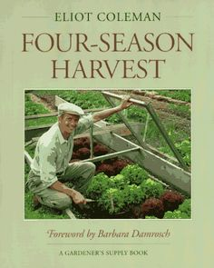 Four-Season Harvest: How to Harvest Fresh Organic Vegetables from Your Home Garden All Year Long « LibraryUserGroup.com – The Library of Library User Group