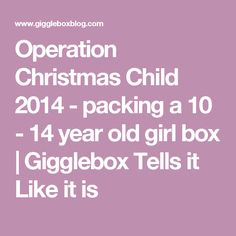 Operation Christmas Child 2014 - packing a 10 - 14 year old girl box   Gigglebox Tells it Like it is