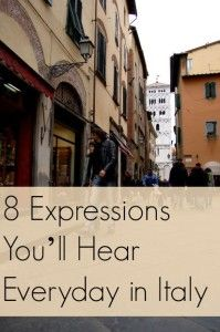 8 Expressions You'll Hear Everyday in Italy http://cherhale.com/2013/07/8-expressions-youll-hear-everyday-in-italy/
