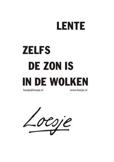 **lente zelfs de zon is in de wolken** #Loesje
