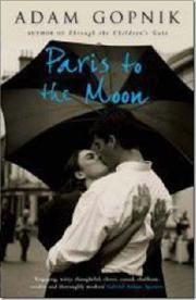 Paris to the Moon af Adam Gopnik, ISBN 9781847243928