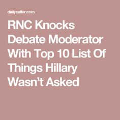 RNC Knocks Debate Moderator With Top 10 List Of Things Hillary Wasn't Asked