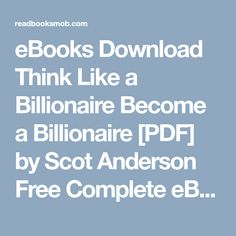 """Read Books Think Like a Billionaire Become a Billionaire [PDF, Kindle] by Scot Anderson Books Online for Read """"Click Visit button"""" to access full FREE ebook Books To Read, My Books, Billionaire, Free Ebooks, Books Online, Kindle, How To Become, Politics, Pdf"""