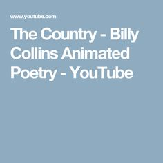 The Country - Billy Collins Animated Poetry - YouTube