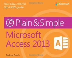 Microsoft� Access� 2013 Plain & Simple. Great for creating databases and query, expands beyond Excel.