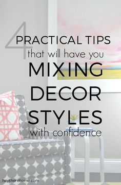 Love this Home Decor Style Series! 4 Practical Tips That Will Have You Mixing Decor Styles With Confidence