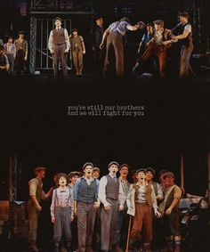 """You're still our brothers and we will fight for you"" - Newsies"