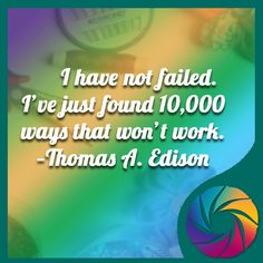 Let me know in the comments about your biggest fails and then what you did to fix your epic fails! I have not failed, i've just found 10000 ways that won't work/ - Thomas A. Edison, Moral of the story - if you not failing you not trying!