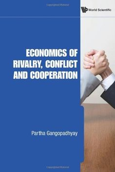 Economics of Rivalry, Conflict and Cooperation by Partha Gangopadhyay. $111.00. Publisher: World Scientific Publishing Company (November 22, 2010). 380 pages. Author: Partha Gangopadhyay. Publication: November 22, 2010