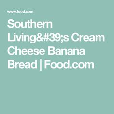 Southern Living's Cream Cheese Banana Bread | Food.com