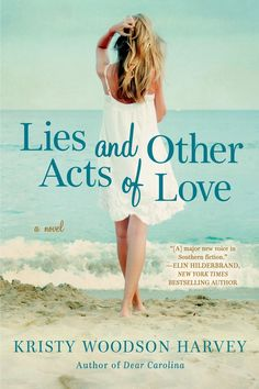 """Lies and Other Acts of Love"" by Kristy Woodson Harvey Blurb: Dear Carolina was praised as ""Southern fiction at its best."" Now author Kristy Woodson Harvey presents a new novel about wh…"