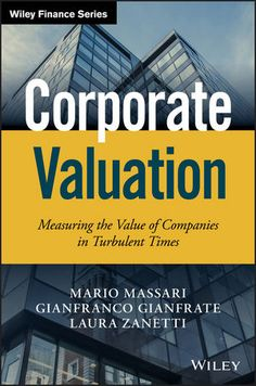 Corporate valuation : measuring the value of companies in turbulent times / Mario Massari, Gianfranco Gianfrate, Laura Zanetti (2016)