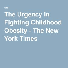 The Urgency in Fighting Childhood Obesity - The New York Times