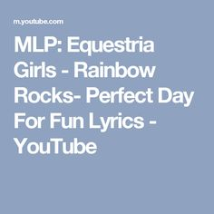 MLP: Equestria Girls - Rainbow Rocks- Perfect Day For Fun Lyrics - YouTube
