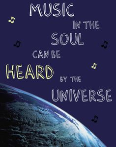 Inspirational QUOTES Word Art POSTER - Music In The Soul Can Be Heard By The Universe - 11 x 14