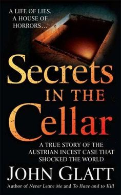 Secrets in the Cellar: A True Story of the Austrian Incest Case That Shocked the World