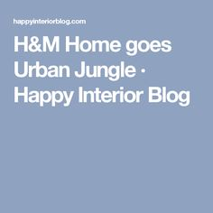 H&M Home goes Urban Jungle · Happy Interior Blog