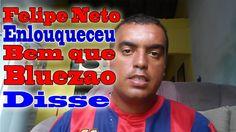 Felipe Neto enlouqueceu bem que Bluezão disse!