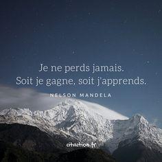 Je ne perds jamais. Soit je gagne, soit j'apprends.    Nelson Mandela    Lectures conseillées :    10 façons de contourner la peur de l'échec  14 outils indispensables et incontournables pour apprendre efficacement  7 facteurs favorisant la créativité naturelle et les apprentissages des