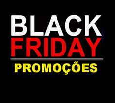 Promoções Black Friday O Ano Todo!!!!!!