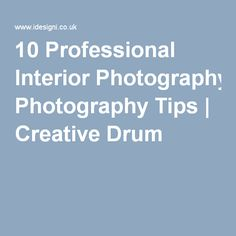 10 Professional Interior Photography Tips Interior Photography, Photography Tips, Reference Images, Creative, Blog, Drum, Blogging, Photo Tips