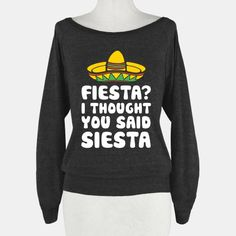 Fiesta? I Thought You Said... | T-Shirts, Tank Tops, Sweatshirts and Hoodies | HUMAN